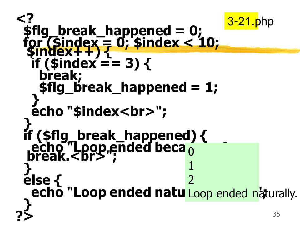 35 <? $flg_break_happened = 0; for ($index = 0; $index < 10; $index++) { if ($index == 3) { break; $flg_break_happened = 1; } echo