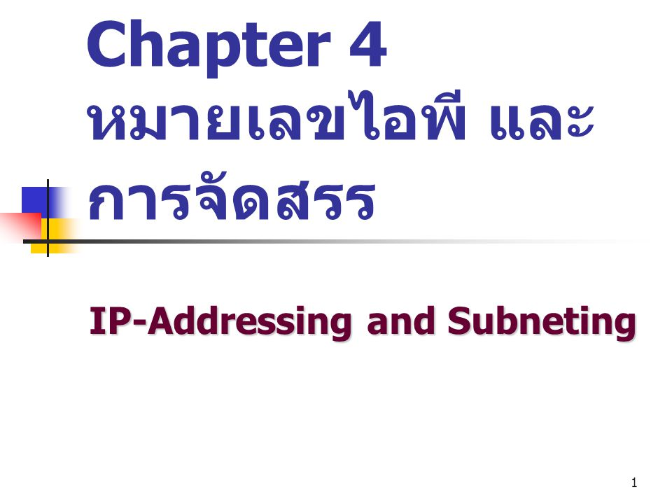 1 Chapter 4 หมายเลขไอพี และ การจัดสรร IP-Addressing and Subneting