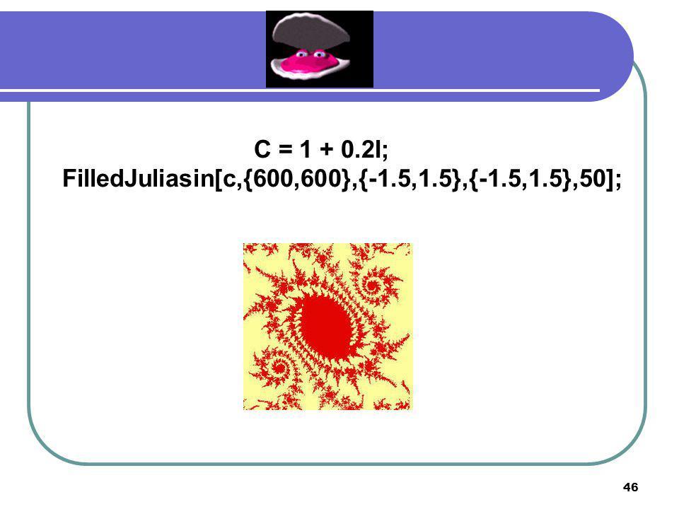 45 ฟังก์ชัน sin z F c (z) = (c) sin z Orbitchecksin [z_,c_,iters_] :=(s=z; i=1; While [i≤iters&&Abs[s]<50,i++;s=c*sin[s]]; If [i==iters+1,{Re[z],Im[z]