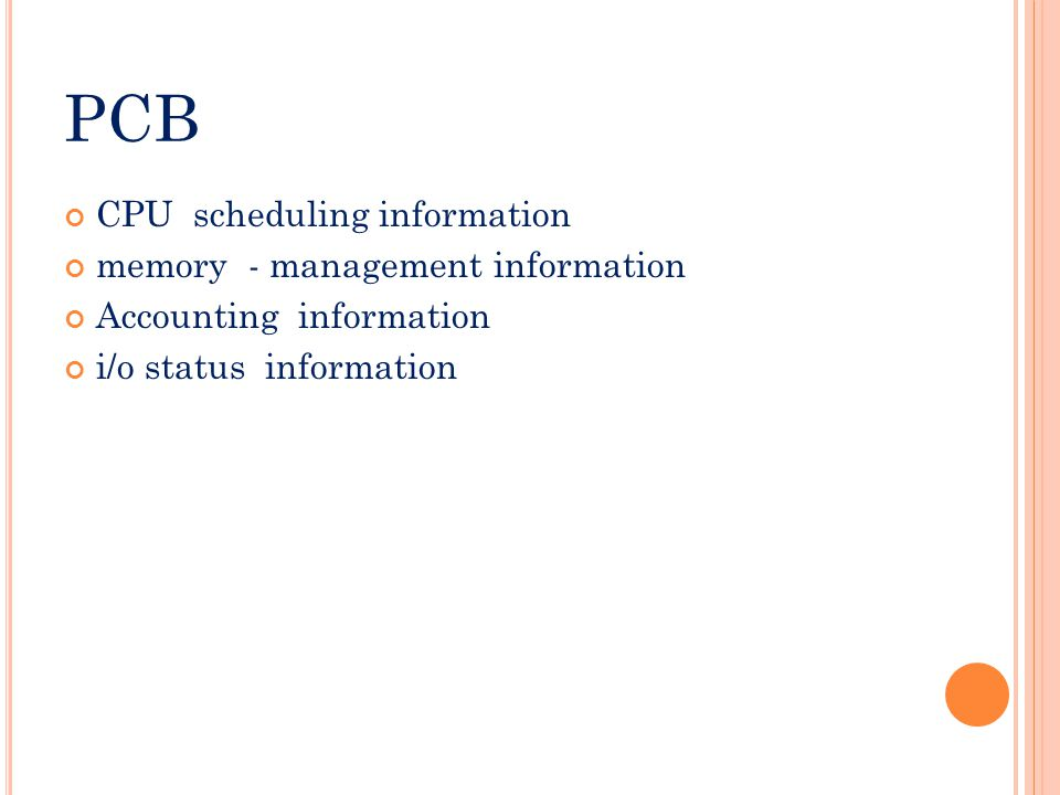 PCB CPU scheduling information memory - management information Accounting information i/o status information