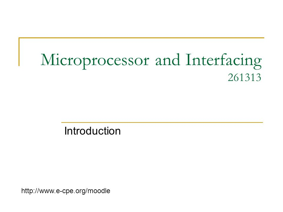 Microprocessor and Interfacing 261313 Introduction http://www.e-cpe.org/moodle