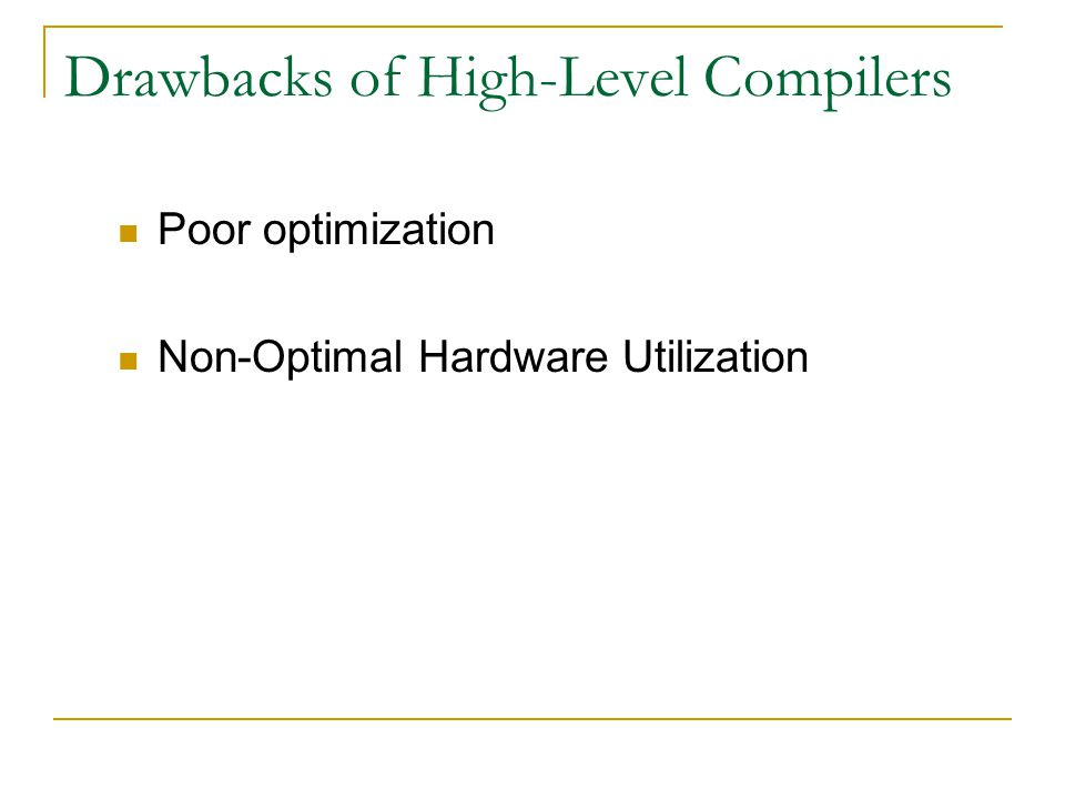 Drawbacks of High-Level Compilers Poor optimization Non-Optimal Hardware Utilization