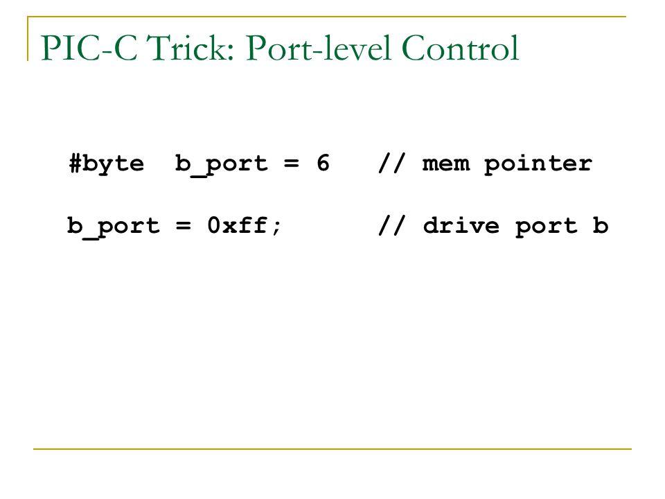 PIC-C Trick: Port-level Control #byte b_port = 6 // mem pointer b_port = 0xff; // drive port b