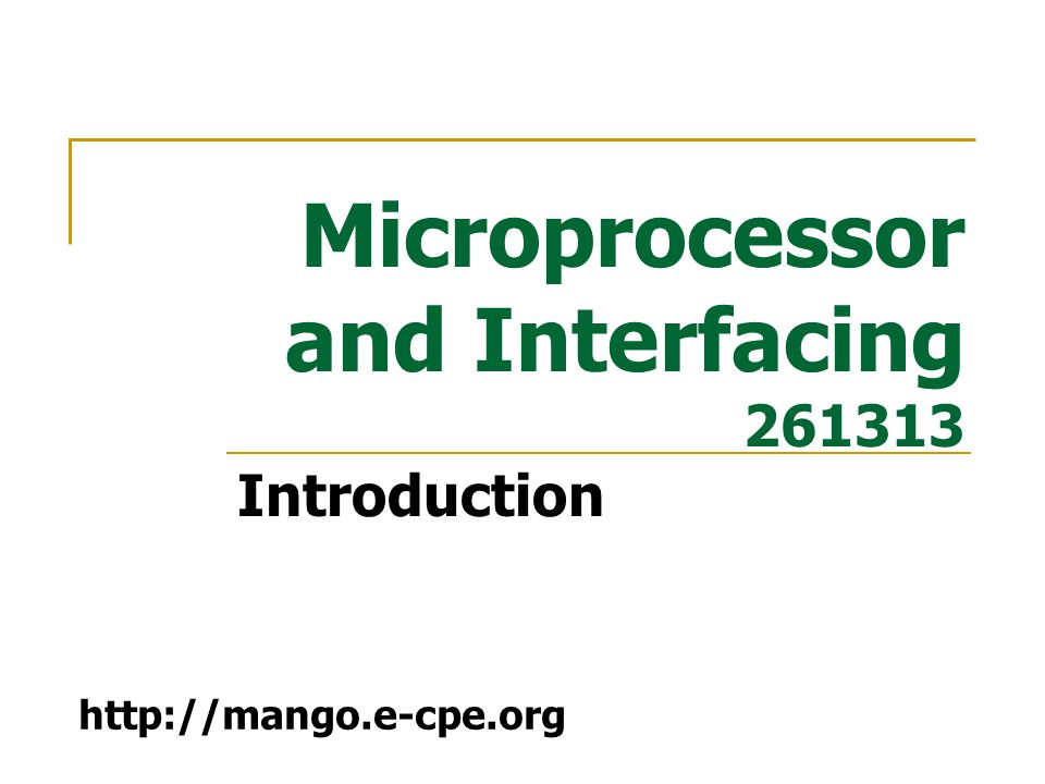 Microprocessor and Interfacing 261313 Introduction http://mango.e-cpe.org
