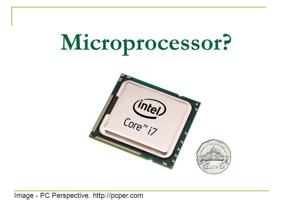 Microprocessor? Image - PC Perspective. http://pcper.com