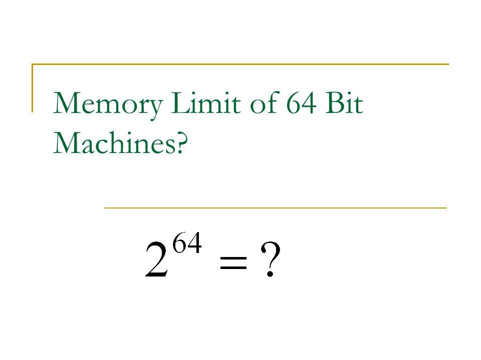 Memory Limit of 64 Bit Machines?