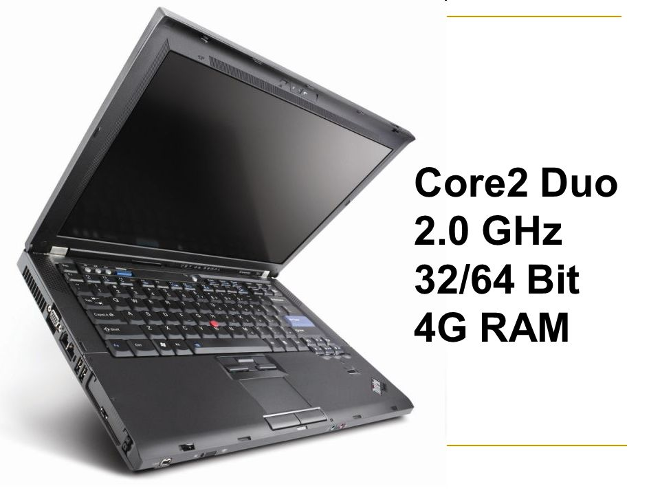 Core2 Duo 2.0 GHz 32/64 Bit 4G RAM