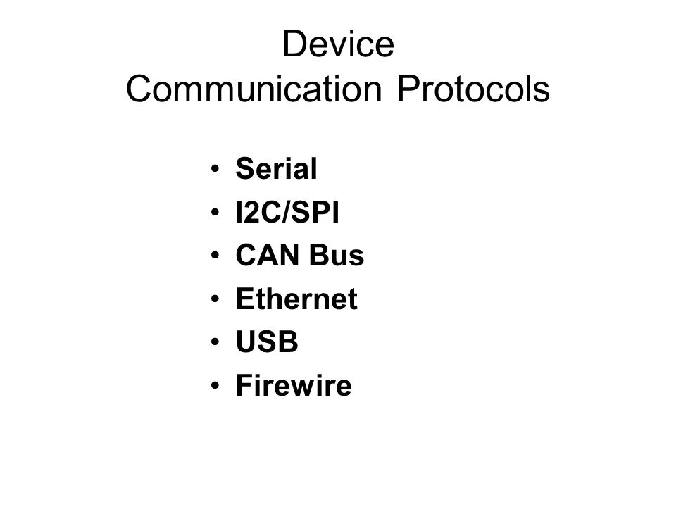 Device Communication Protocols Serial I2C/SPI CAN Bus Ethernet USB Firewire