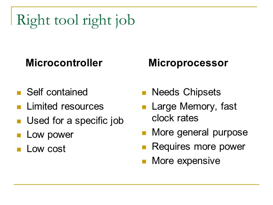 Right tool right job Self contained Limited resources Used for a specific job Low power Low cost Needs Chipsets Large Memory, fast clock rates More ge