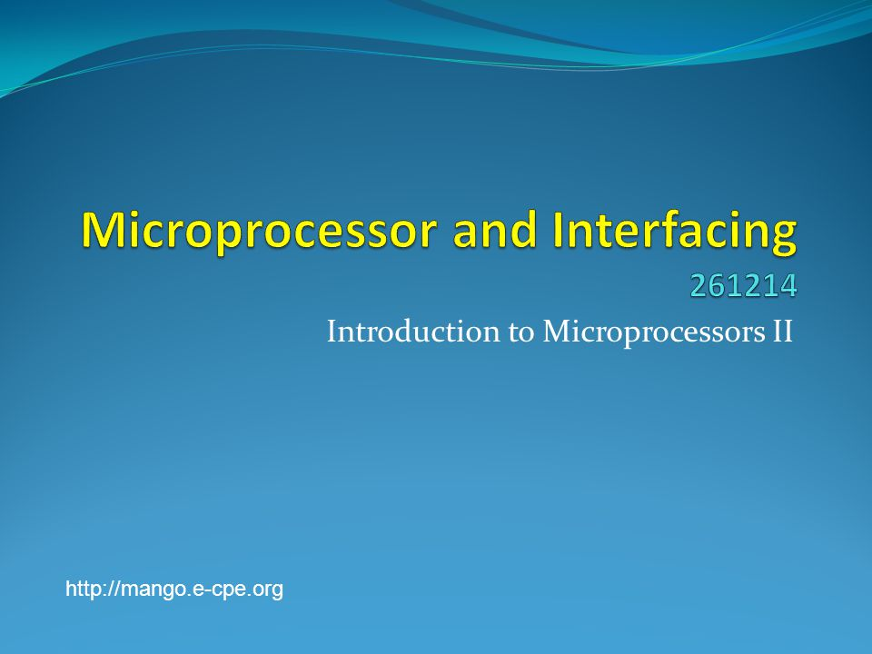 Introduction to Microprocessors II http://mango.e-cpe.org