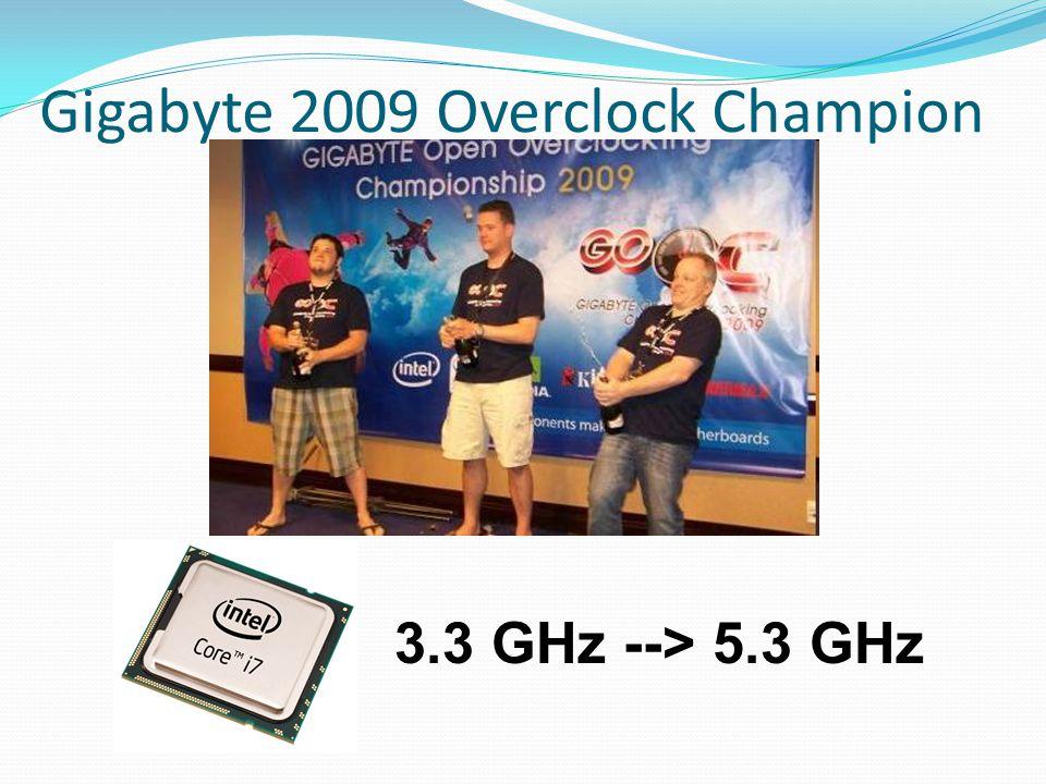 Gigabyte 2009 Overclock Champion 3.3 GHz --> 5.3 GHz