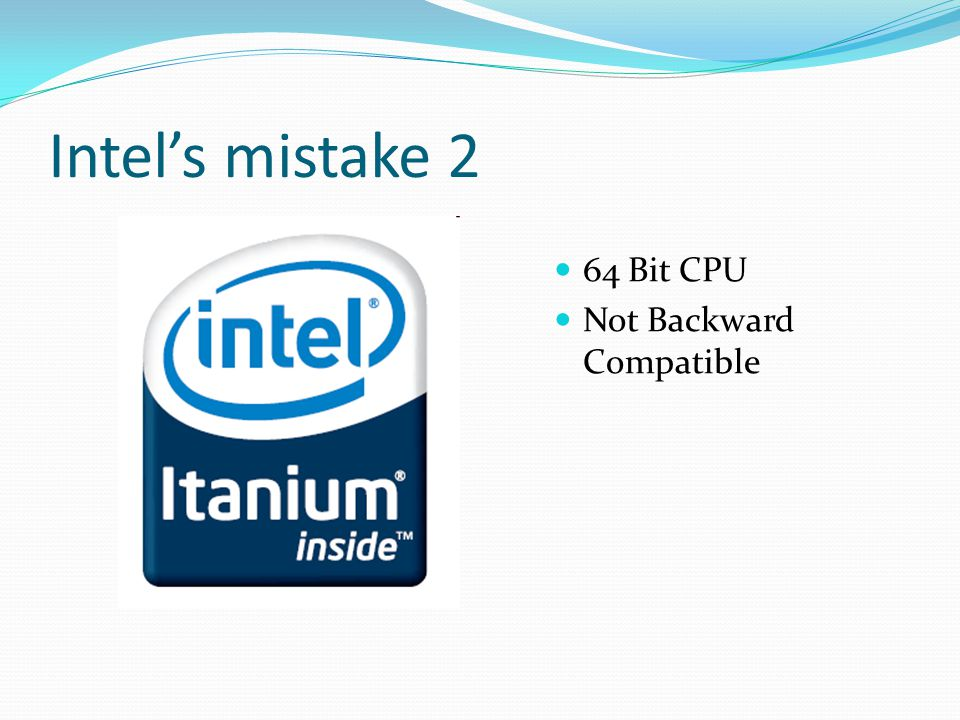 Intel's mistake 2 64 Bit CPU Not Backward Compatible