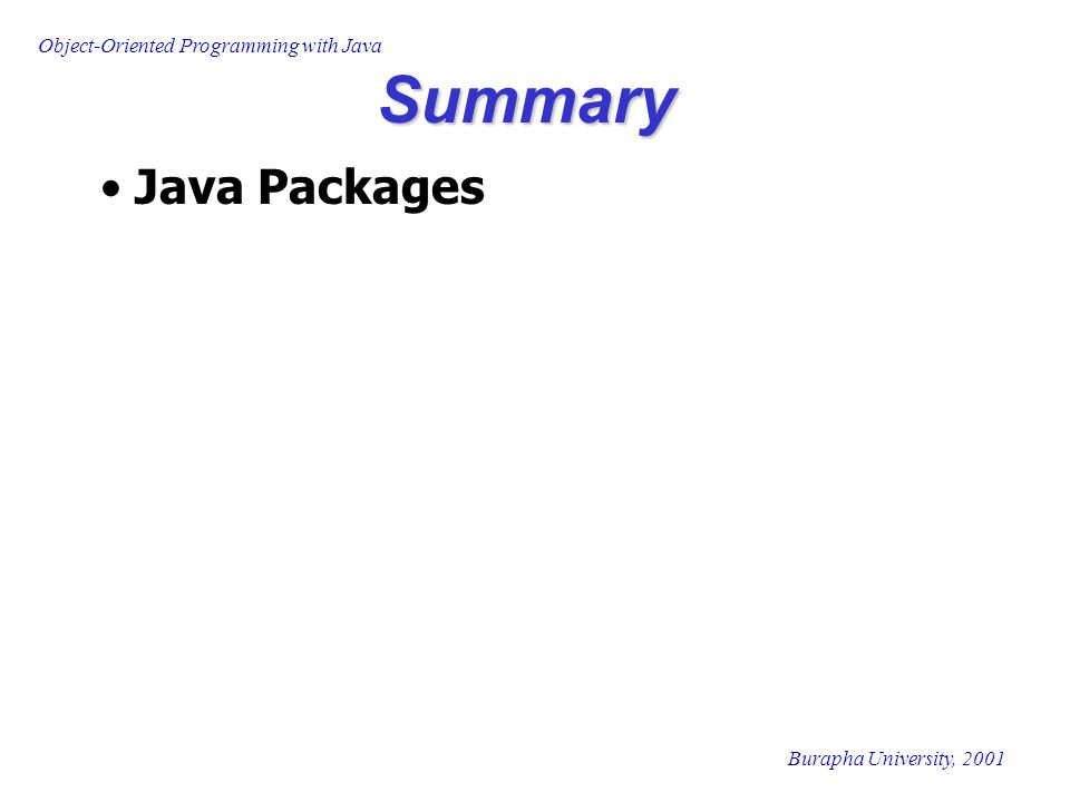 Object-Oriented Programming with Java Burapha University, 2001 Summary Java Packages