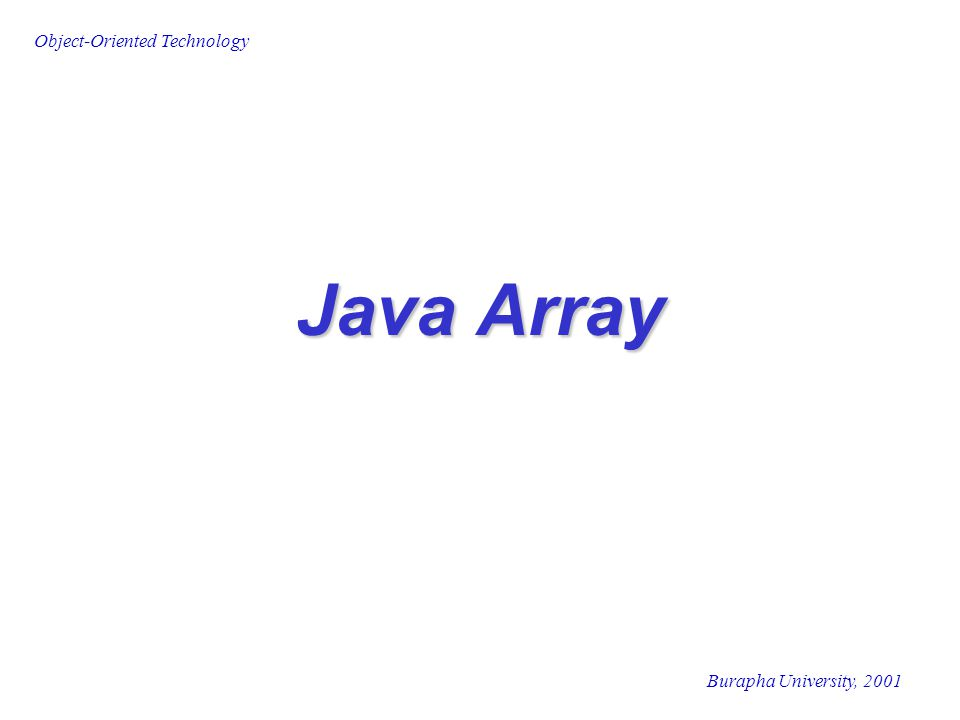 Object-Oriented Technology Burapha University, 2001 Java Array