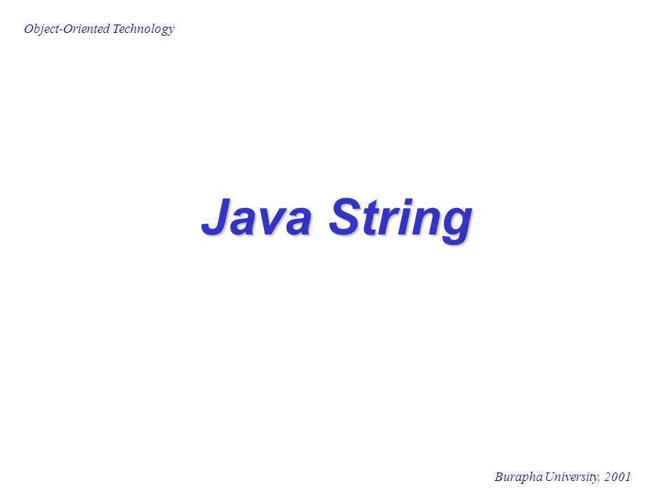 Object-Oriented Technology Burapha University, 2001 Java String