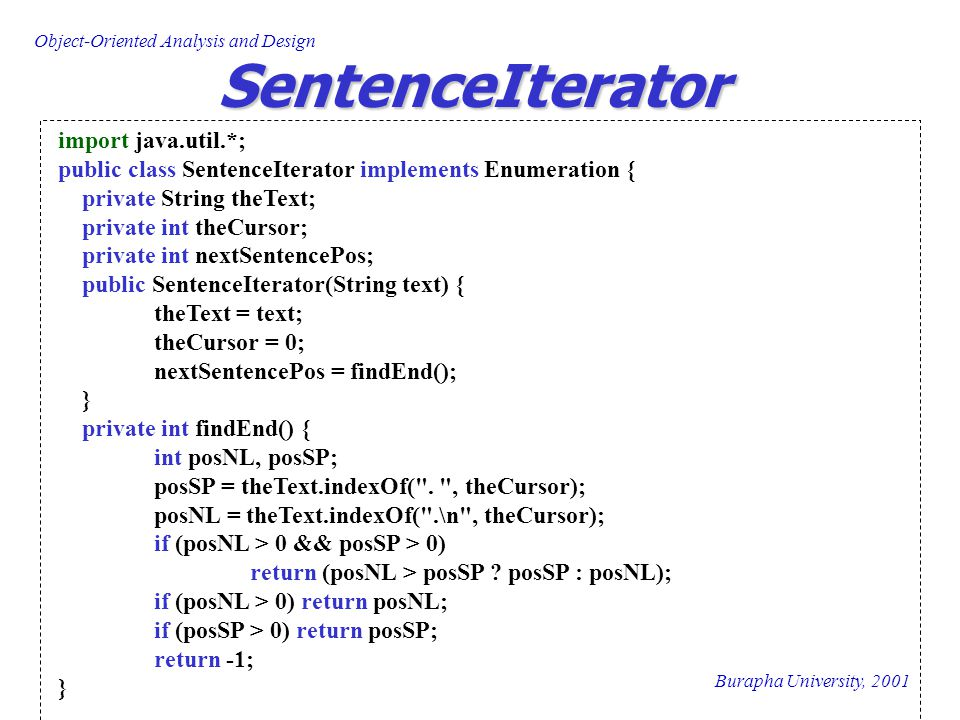 Burapha University, 2001 Object-Oriented Analysis and Design SentenceIterator import java.util.*; public class SentenceIterator implements Enumeration