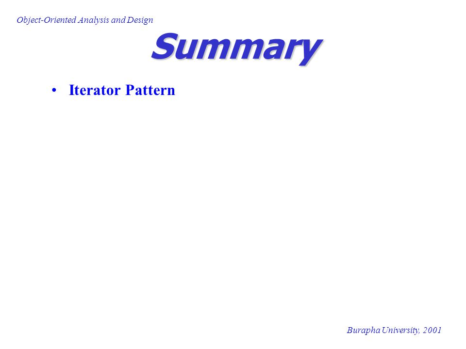 Burapha University, 2001 Object-Oriented Analysis and Design Summary Iterator Pattern