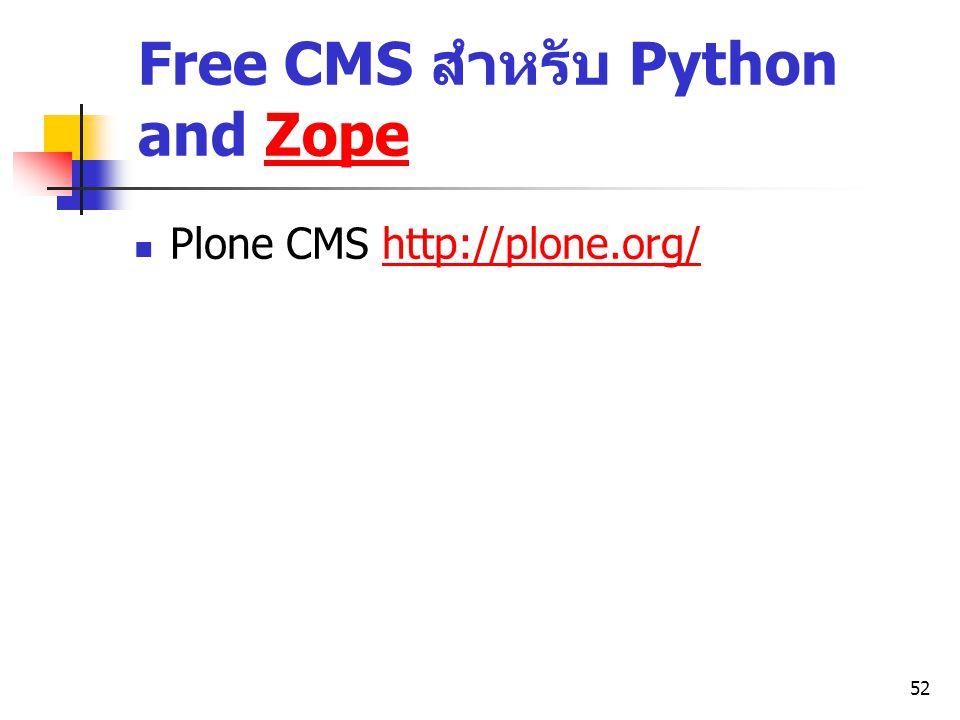 52 Free CMS สำหรับ Python and ZopeZope Plone CMS http://plone.org/http://plone.org/