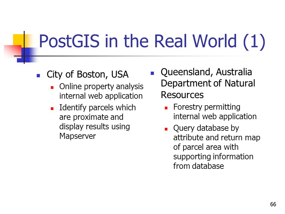 66 PostGIS in the Real World (1) City of Boston, USA Online property analysis internal web application Identify parcels which are proximate and displa
