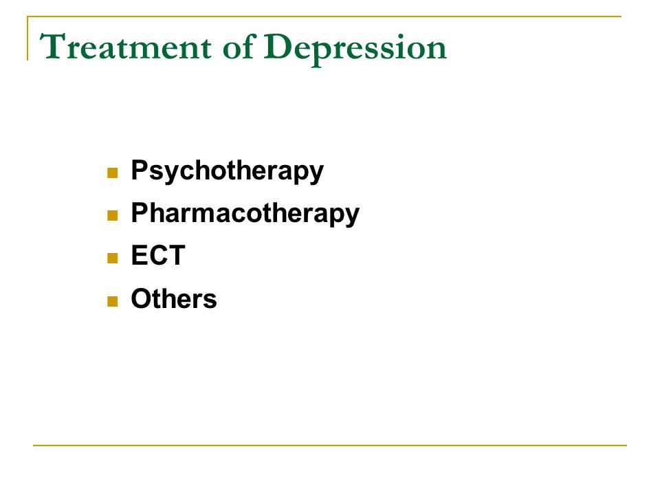 Treatment of Depression Psychotherapy Pharmacotherapy ECT Others