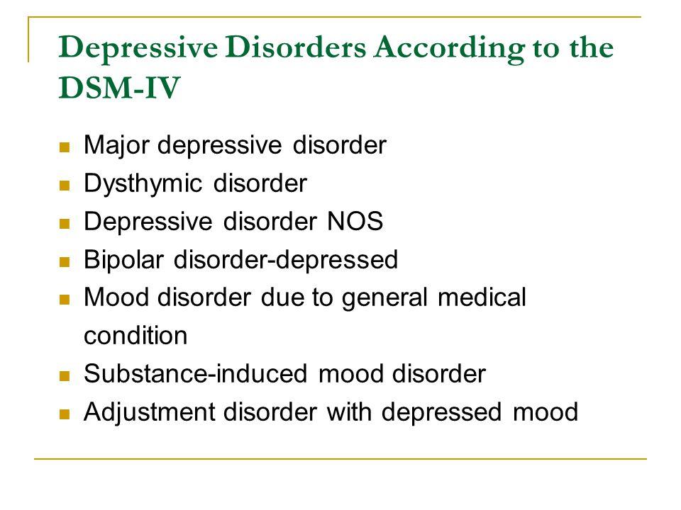 Depressive Disorders According to the DSM-IV Major depressive disorder Dysthymic disorder Depressive disorder NOS Bipolar disorder-depressed Mood diso