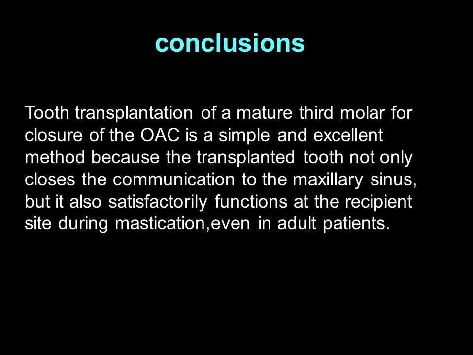 conclusions Tooth transplantation of a mature third molar for closure of the OAC is a simple and excellent method because the transplanted tooth not o