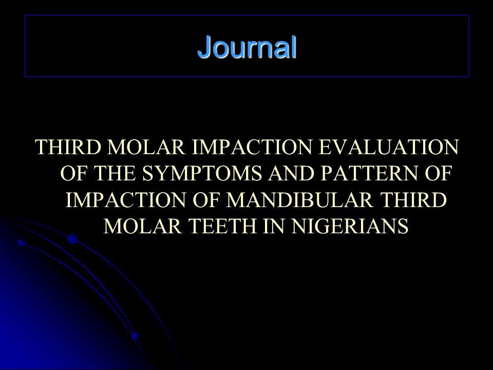 Journal THIRD MOLAR IMPACTION EVALUATION OF THE SYMPTOMS AND PATTERN OF IMPACTION OF MANDIBULAR THIRD MOLAR TEETH IN NIGERIANS
