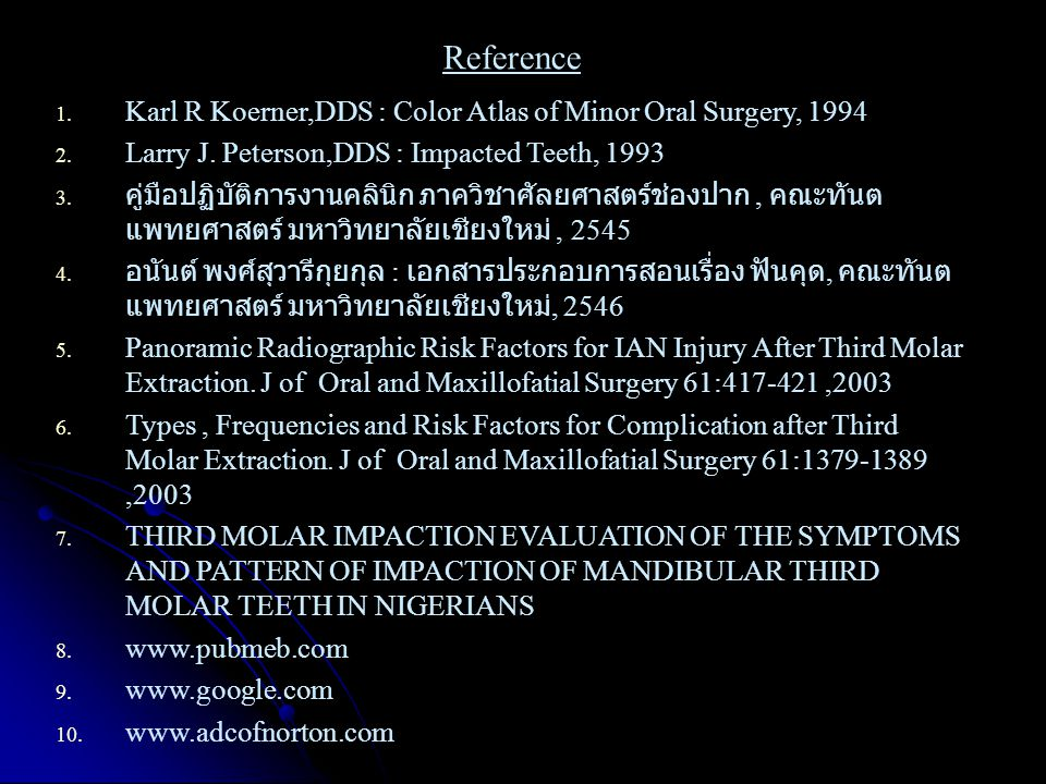 Reference 1. Karl R Koerner,DDS : Color Atlas of Minor Oral Surgery, 1994 2. Larry J. Peterson,DDS : Impacted Teeth, 1993 3. คู่มือปฏิบัติการงานคลินิก