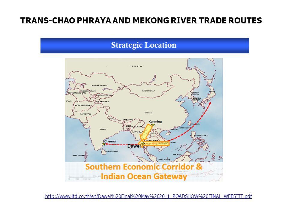 http://www.itd.co.th/en/Dawei%20Final%20May%202011_ROADSHOW%20FINAL_WEBSITE.pdf TRANS-CHAO PHRAYA AND MEKONG RIVER TRADE ROUTES