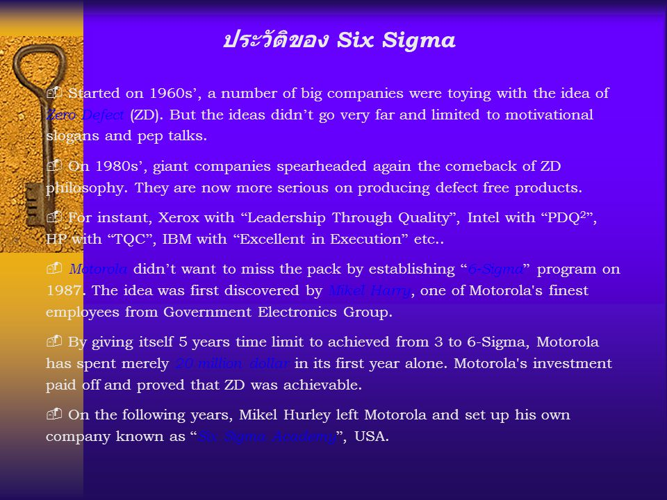 ประวัติของ Six Sigma - Started on 1960s ', a number of big companies were toying with the idea of Zero Defect (ZD). But the ideas didn ' t go very far