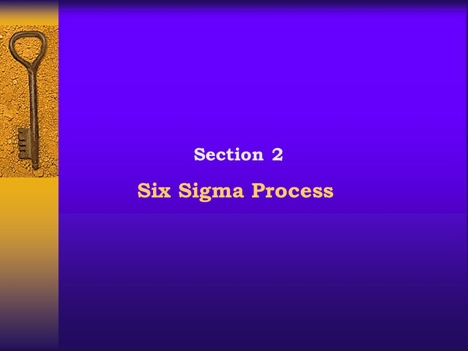 Section 2 Six Sigma Process