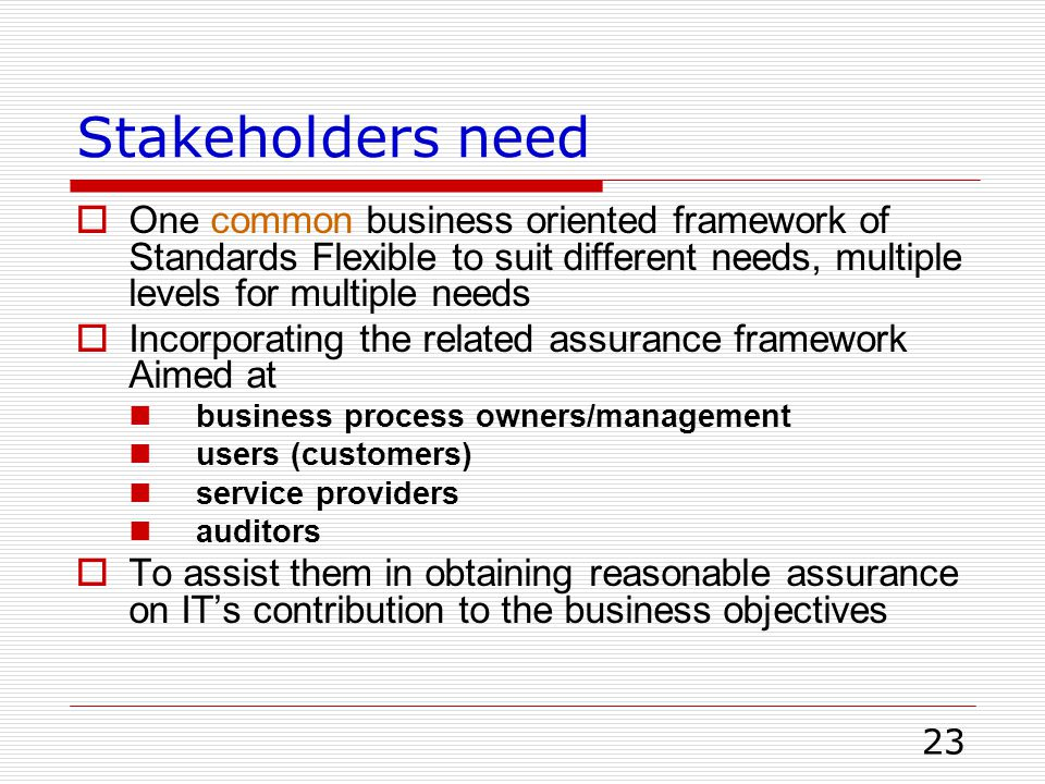 23 Stakeholders need  One common business oriented framework of Standards Flexible to suit different needs, multiple levels for multiple needs  Inco