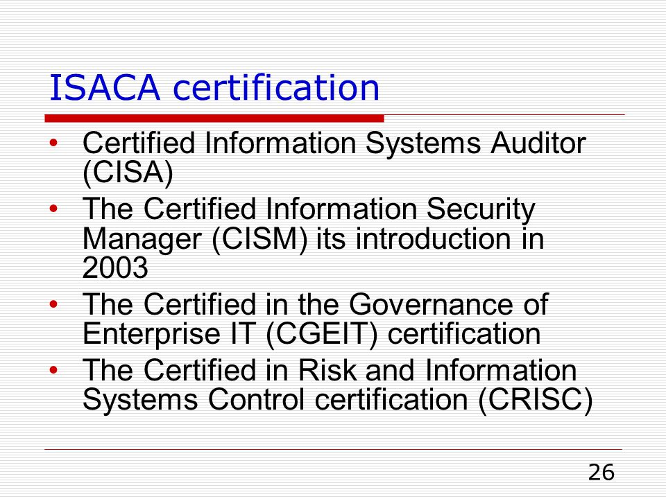 ISACA certification Certified Information Systems Auditor (CISA) The Certified Information Security Manager (CISM) its introduction in 2003 The Certif