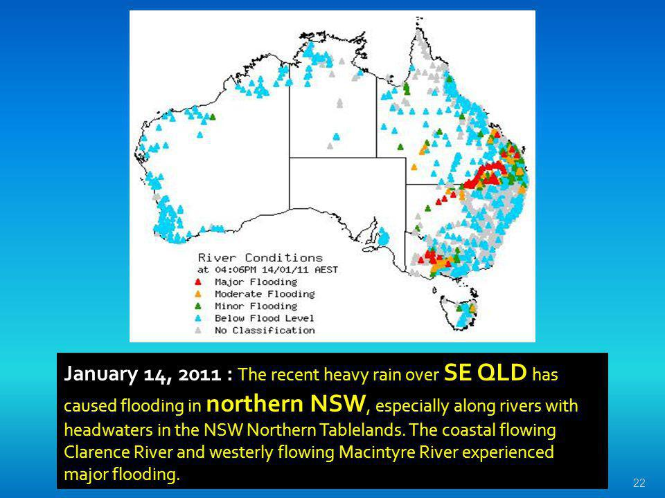 22 January 14, 2011 : The recent heavy rain over SE QLD has caused flooding in northern NSW, especially along rivers with headwaters in the NSW Northe