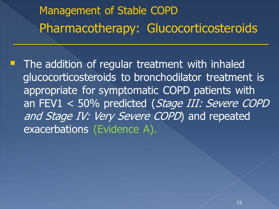 Management of Stable COPD Pharmacotherapy: Glucocorticosteroids  The addition of regular treatment with inhaled glucocorticosteroids to bronchodilato