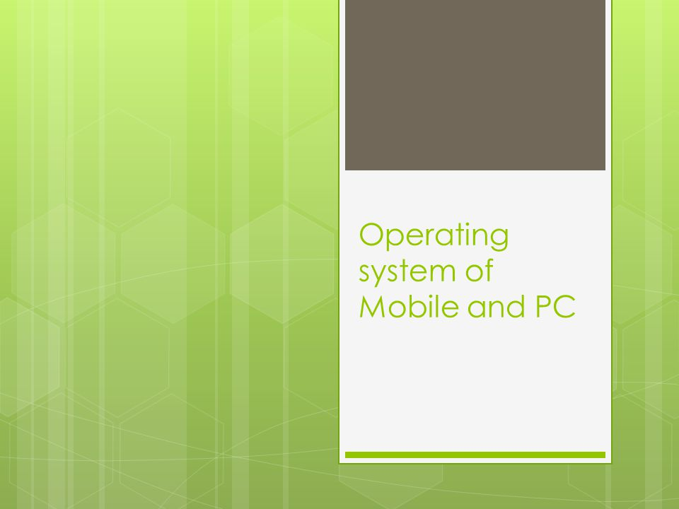 Operating system of Mobile and PC