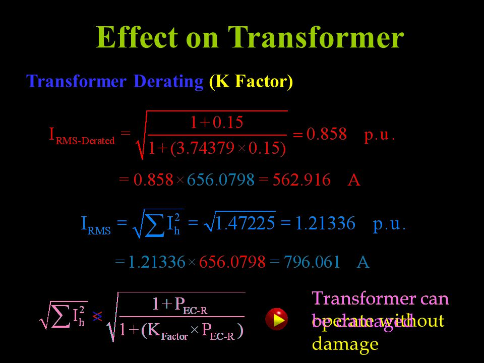 Effect on Transformer Transformer Derating (K Factor) Transformer can operate without damage Transformer can be damaged
