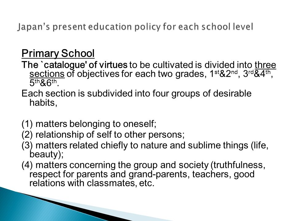 Primary School The `catalogue' of virtues to be cultivated is divided into three sections of objectives for each two grades, 1 st &2 nd, 3 rd &4 th, 5
