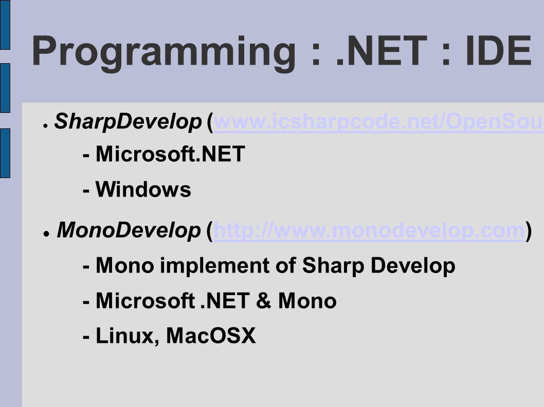 Programming :.NET : IDE SharpDevelop (www.icsharpcode.net/OpenSource/SD)www.icsharpcode.net/OpenSource/SD - Microsoft.NET - Windows MonoDevelop (http://www.monodevelop.com)http://www.monodevelop.com - Mono implement of Sharp Develop - Microsoft.NET & Mono - Linux, MacOSX