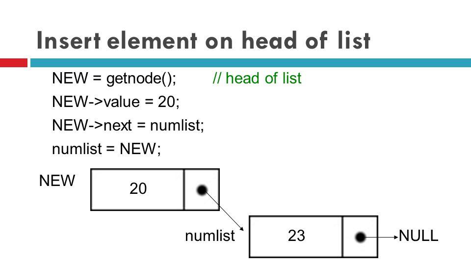 Insert element between list NEW = getnode(); NEW->value = 24; NEW->next = numlist->next ; numlist23 numlist->next = NEW; 25 NULL NEW 24