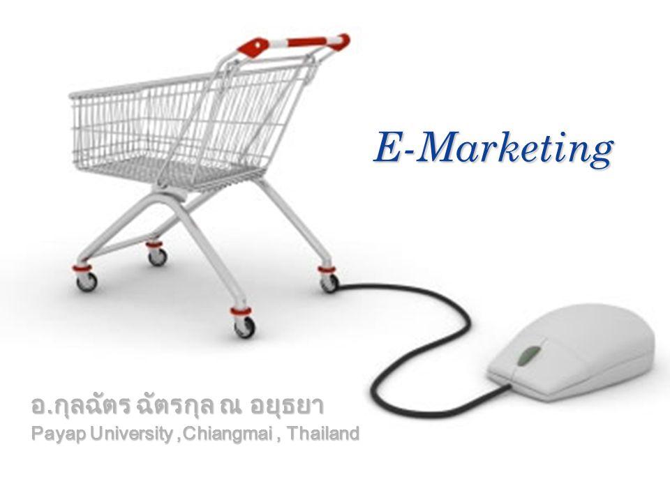 Company LOGO อ.กุลฉัตร ฉัตรกุล ณ อยุธยา Payap University,Chiangmai, Thailand E-Marketing