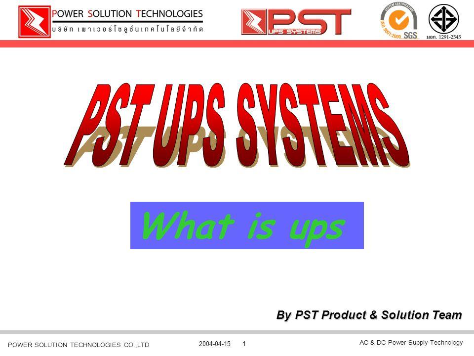 AC & DC Power Supply Technology 2004-04-152 POWER SOLUTION TECHNOLOGIES CO.,LTD UPS จะแปลงพลังงานไฟฟ้า แบบ AC (กระแสไฟสลับที่จ่าย มาจากการไฟฟ้า) ทาง Inputซึ่งจะมีปัญหาทางไฟฟ้าให้เป็นแบบ DC (กระแสไฟตรง) ซึ่งจะปราศจากปัญหาทางไฟฟ้าต่างๆ เพื่อ เก็บลง Battery ไว้ใช้สำรอง (Charger) และเมื่อระบบไฟ AC นั้น มีปัญหา UPS จะมีส่วนที่เรียกว่า Inverter ทำหน้าที่แปลงไฟฟ้า ที่สะสมใน Battery นั้นกลับไปเป็น พลังงานไฟฟ้าแบบAC ที่ ปราศจากปัญหาทางไฟฟ้า เพื่อจ่ายให้กับอุปกรณ์ไฟฟ้าที่ ต่อเชื่อมอยู่ทางด้าน Output