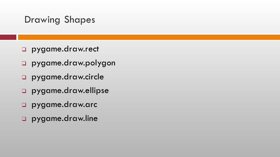 Drawing Shapes  pygame.draw.rect  pygame.draw.polygon  pygame.draw.circle  pygame.draw.ellipse  pygame.draw.arc  pygame.draw.line