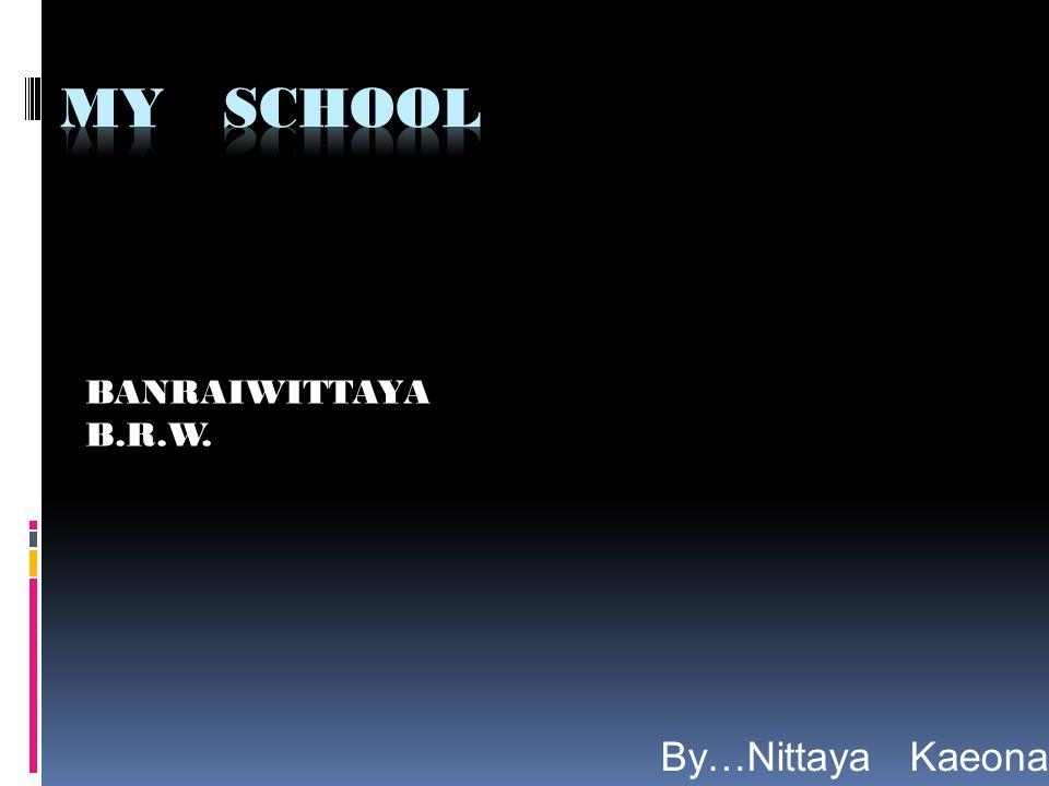 BANRAIWITTAYA B.R.W. By…Nittaya Kaeonan