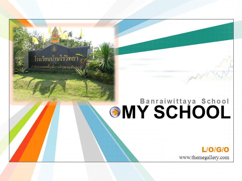 L/O/G/O www.themegallery.com MY SCHOOL Banraiwittaya School