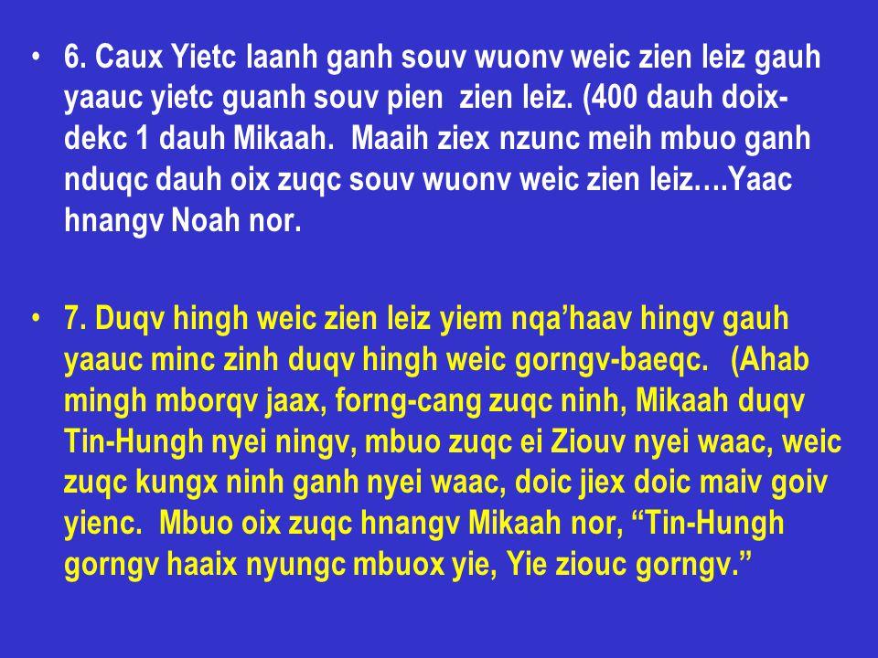 6. Caux Yietc laanh ganh souv wuonv weic zien leiz gauh yaauc yietc guanh souv pien zien leiz. (400 dauh doix- dekc 1 dauh Mikaah. Maaih ziex nzunc me