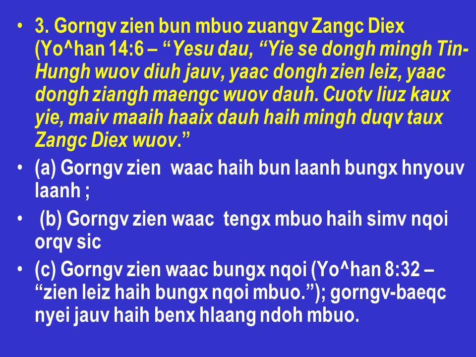 """3. Gorngv zien bun mbuo zuangv Zangc Diex (Yo^han 14:6 – """" Yesu dau, """"Yie se dongh mingh Tin- Hungh wuov diuh jauv, yaac dongh zien leiz, yaac dongh z"""