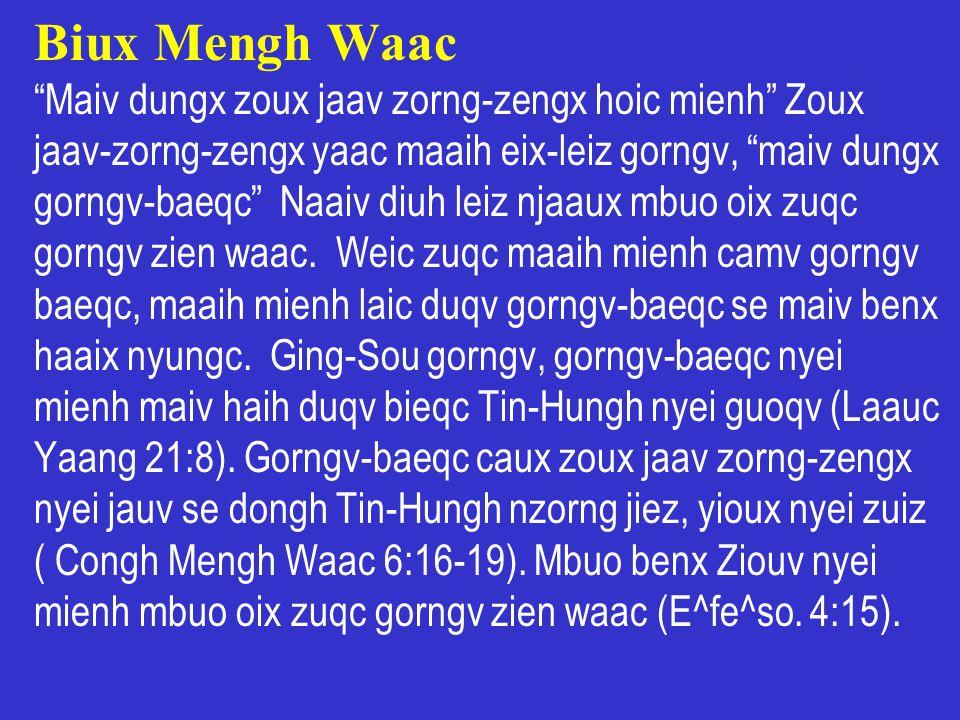 """Biux Mengh Waac """"Maiv dungx zoux jaav zorng-zengx hoic mienh"""" Zoux jaav-zorng-zengx yaac maaih eix-leiz gorngv, """"maiv dungx gorngv-baeqc"""" Naaiv diuh l"""