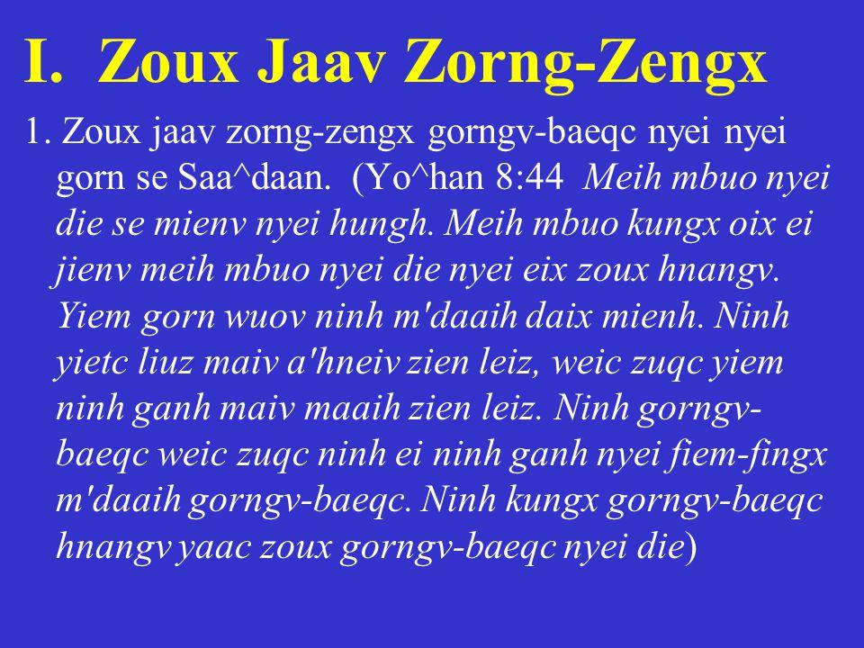 I. Zoux Jaav Zorng-Zengx 1. Zoux jaav zorng-zengx gorngv-baeqc nyei nyei gorn se Saa^daan. (Yo^han 8:44 Meih mbuo nyei die se mienv nyei hungh. Meih m
