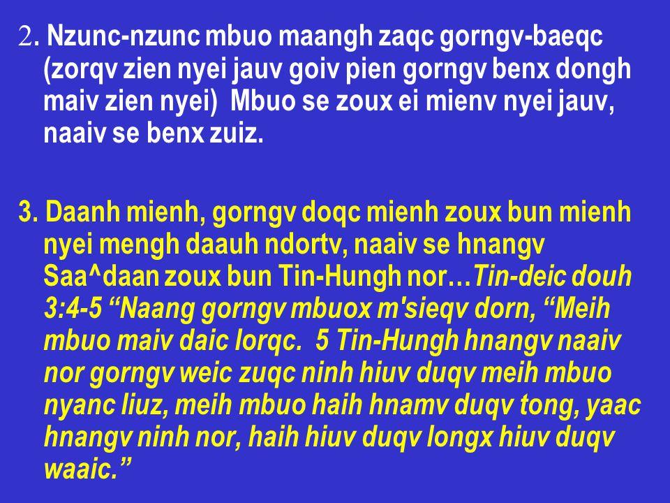 2. Nzunc-nzunc mbuo maangh zaqc gorngv-baeqc (zorqv zien nyei jauv goiv pien gorngv benx dongh maiv zien nyei) Mbuo se zoux ei mienv nyei jauv, naaiv